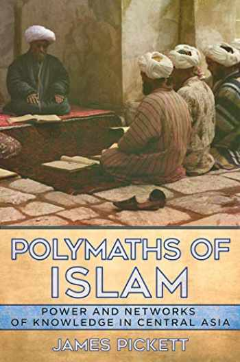 9781501750243-1501750240-Polymaths of Islam: Power and Networks of Knowledge in Central Asia