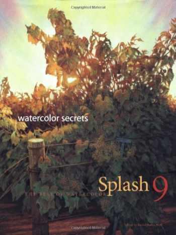 9781581806946-1581806949-Splash 9 - Watercolor Secrets: The Best of Watercolor: Watercolor Disoveries