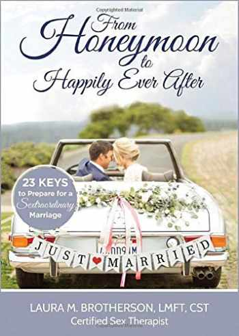9780978586744-0978586743-From Honeymoon to Happily Ever After: 23 Keys to Prepare for a Sextraordinary Marriage