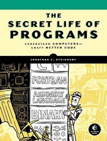 9781593279707-1593279701-The Secret Life of Programs: Understand Computers -- Craft Better Code