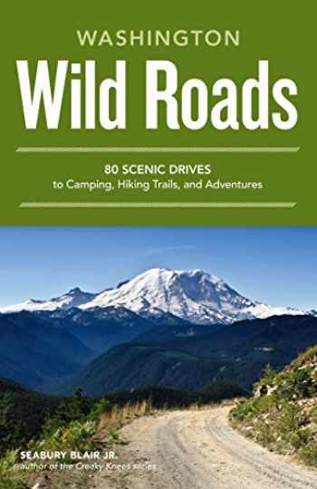 9781570618154-1570618151-Wild Roads Washington: 80 Scenic Drives to Camping, Hiking Trails, and Adventures
