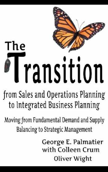 9781457518256-1457518252-The Transition from Sales and Operations Planning to Integrated Business Planning