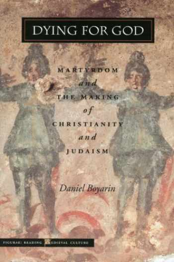 9780804737043-0804737045-Dying for God: Martyrdom and the Making of Christianity and Judaism (Figurae: Reading Medieval Culture)