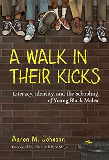 9780807761052-0807761052-A Walk in Their Kicks: Literacy, Identity, and the Schooling of Young Black Males