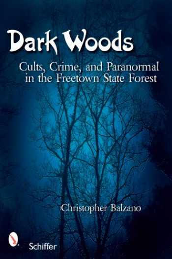 9780764327995-0764327992-Dark Woods: Cults, Crime, and the Paranormal in the Freetown State Forest, Massachusetts