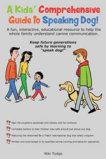 9780999262092-0999262092-A Kids' Comprehensive Guide to Speaking Dog!: A fun, interactive, educational resource to help the whole family understand canine communication. Keep future generations safe by learning to speak dog!
