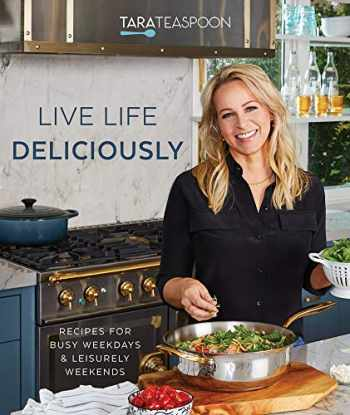 9781629727851-1629727857-Live Life Deliciously With Tara Teaspoon: Recipes for Busy Weekdays and Leisurely Weekends