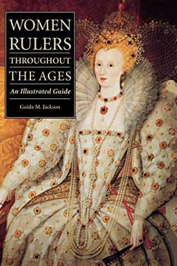 9781576070918-1576070913-Women Rulers Throughout the Ages: An Illustrated Guide