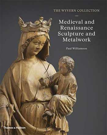 9780500021774-0500021775-The Wyvern Collection: Medieval and Renaissance Sculpture and Metalwork