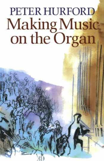 9780198162070-0198162073-Making Music on the Organ