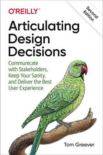 9781492079224-1492079227-Articulating Design Decisions: Communicate with Stakeholders, Keep Your Sanity, and Deliver the Best User Experience