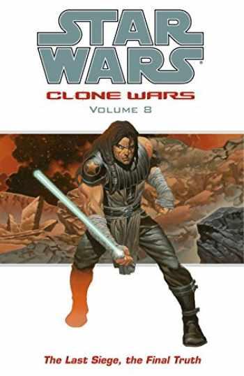 9781593074821-1593074824-The Last Siege, The Final Truth (Star Wars: Clone Wars, Vol. 8)