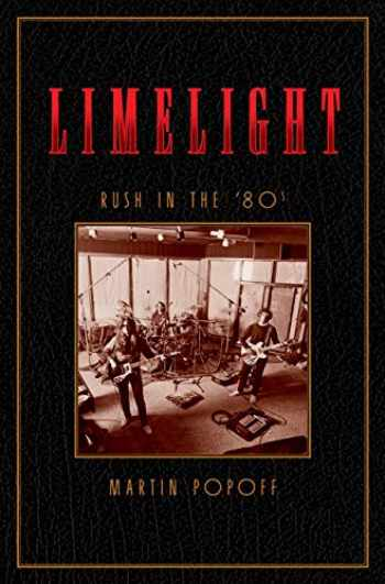 9781770415362-177041536X-Limelight: Rush in the '80s (Rush Across the Decades, 2)