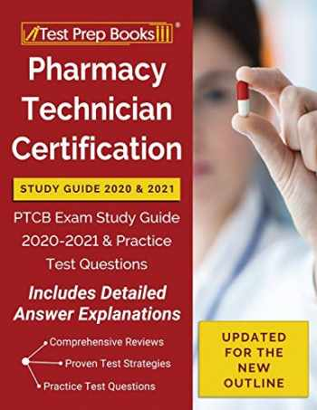 9781628458046-1628458046-Pharmacy Technician Certification Study Guide 2020 and 2021: PTCB Exam Study Guide 2020-2021 and Practice Test Questions [Updated for the New Outline]