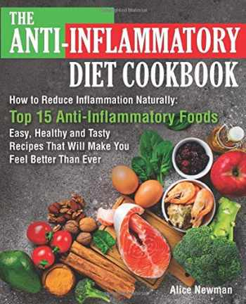 9781098533359-1098533356-The Anti-Inflammatory Diet Cookbook: How to Reduce Inflammation Naturally: Top 15 Anti-Inflammatory Foods. Easy, Healthy and Tasty Recipes That Will Make You Feel Better Than Ever