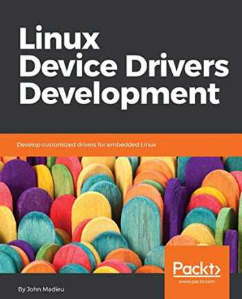 9781785280009-1785280007-Linux Device Drivers Development: Develop customized drivers for embedded Linux