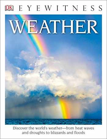 9781465451804-1465451803-DK Eyewitness Books: Weather: Discover the World's Weather from Heat Waves and Droughts to Blizzards and Flood