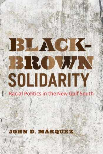 9781477302163-1477302166-Black-Brown Solidarity: Racial Politics in the New Gulf South