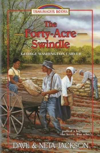 9781939445339-1939445337-The Forty-Acre Swindle: Introducing George Washington Carver (Trailblazer Books) (Volume 31)