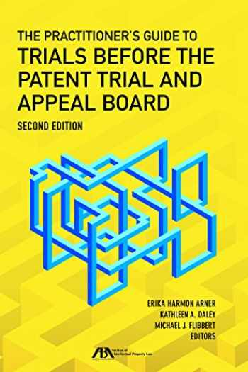 9781634255721-1634255720-The Practitioner's Guide to Trials Before the Patent Trial and Appeal Board
