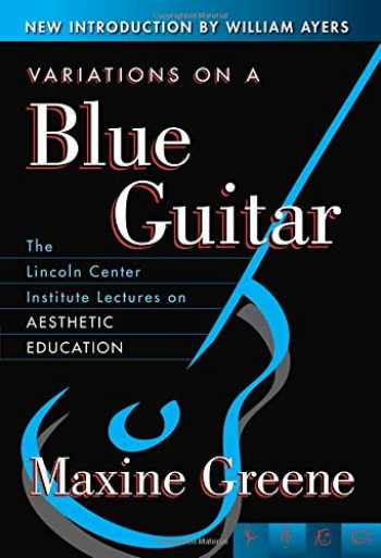 9780807741351-0807741353-Variations on a Blue Guitar: The Lincoln Center Institute Lectures on Aesthetic Education