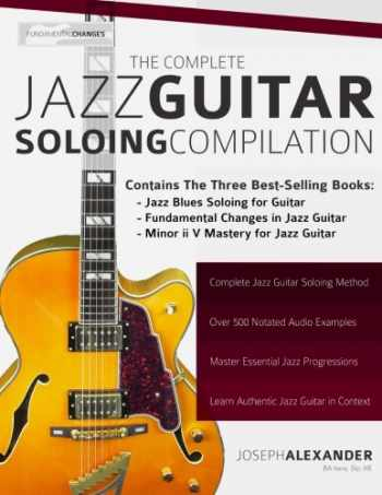 9781910403341-1910403342-The Complete Jazz Guitar Soloing Compilation: Learn Authentic Jazz Guitar in context