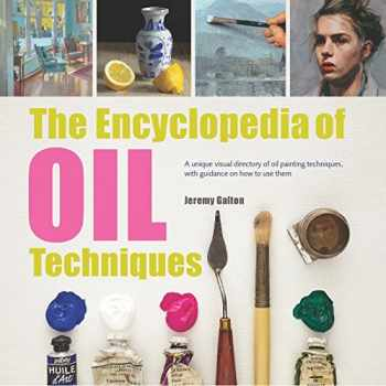 9781782215950-1782215956-Encyclopedia of Oil Painting Techniques, The: A Unique Visual Directory Of Oil Painting Techniques, With Guidance On How To Use Them