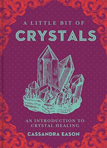 9781454913030-1454913037-A Little Bit of Crystals: An Introduction to Crystal Healing (Little Bit Series)