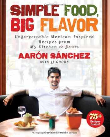 9781451611502-1451611501-Simple Food, Big Flavor: Unforgettable Mexican-Inspired Recipes from My Kitchen to Yours