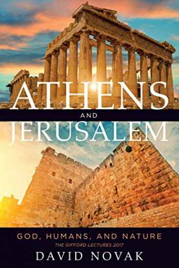 9781487524159-1487524153-Athens and Jerusalem: God, Humans, and Nature (The Kenneth Michael Tanenbaum Series in Jewish Studies)