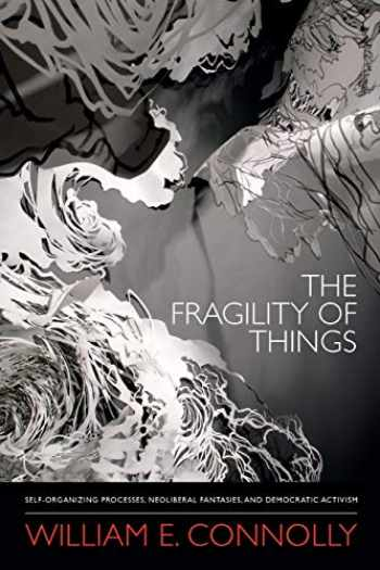 9780822355847-0822355841-The Fragility of Things: Self-Organizing Processes, Neoliberal Fantasies, and Democratic Activism