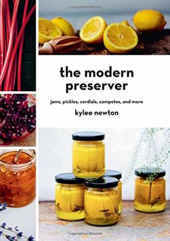9781581573619-1581573618-The Modern Preserver: Jams, Pickles, Cordials, Compotes, and More