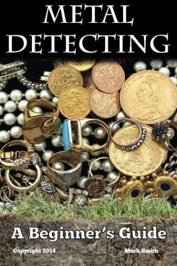 9781494964412-1494964414-Metal Detecting: A Beginner's Guide: to Mastering the Greatest Hobby In the World