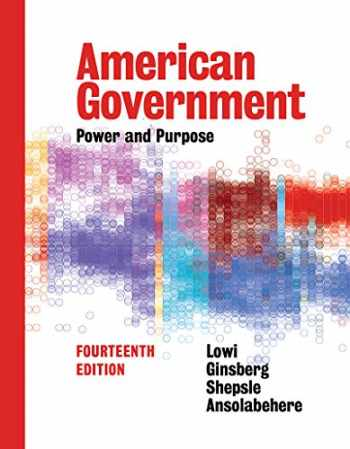 9780393624212-0393624218-American Government: Power and Purpose (Full Fourteenth Edition)