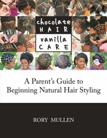 9781500666040-1500666041-Chocolate Hair Vanilla Care: A Parent's Guide to Beginning Natural Hair Styling
