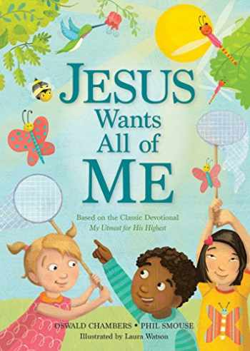 9781627075985-1627075984-Jesus Wants All of Me: Based on the Classic Devotional My Utmost for His Highest