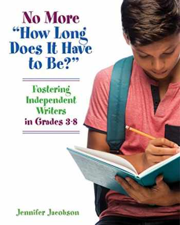 "9781625311535-1625311532-No More ""How Long Does it Have to Be?"": Fostering Independent Writers in Grades 3-8"
