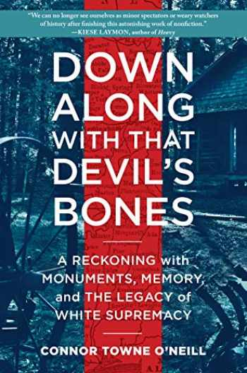 9781616209100-1616209100-Down Along with That Devil's Bones: A Reckoning with Monuments, Memory, and the Legacy of White Supremacy