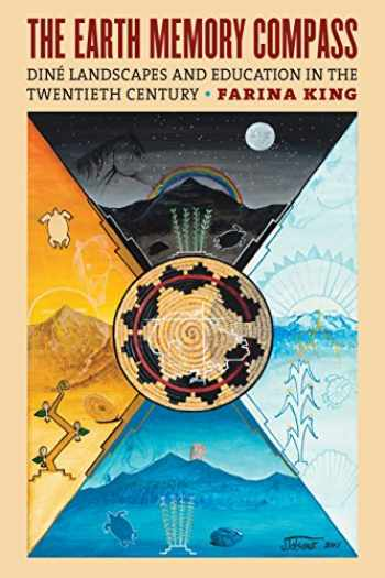 9780700626915-0700626913-The Earth Memory Compass: Diné Landscapes and Education in the Twentieth Century