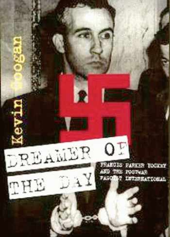 9781570270390-1570270392-Dreamer of the Day: Francis Parker Yockey & The Postwar Fascist International