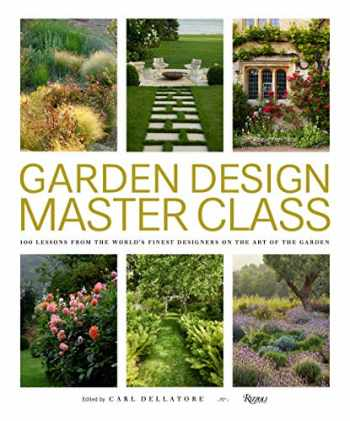 9780847866663-0847866661-Garden Design Master Class: 100 Lessons from The World's Finest Designers on the Art of the Garden