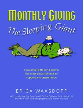 9780985968311-0985968311-Monthly Giving. The Sleeping Giant. How Small Gifts Can Be Powerful Tools to Support Any Organization.