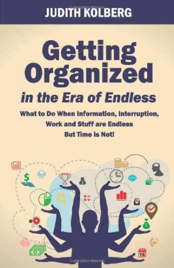 9780966797091-0966797094-Getting Organized in the Era of Endless: What To Do When Information, Interruption, Work and Stuff are Endless But Time is Not!