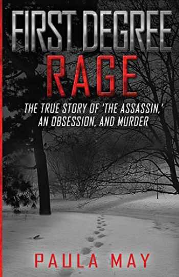 9781952225062-195222506X-FIRST DEGREE RAGE: The True Story of 'The Assassin,' An Obsession, and Murder