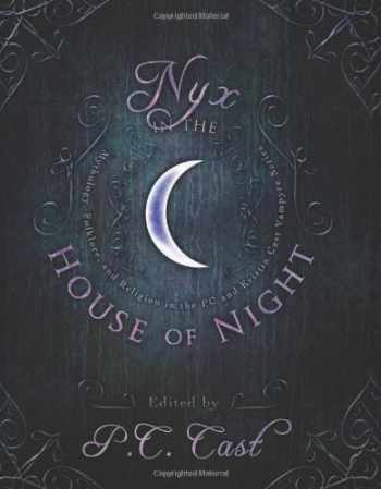 9781935618553-1935618555-Nyx in the House of Night: Mythology, Folklore and Religion in the PC and Kristin Cast Vampyre Series