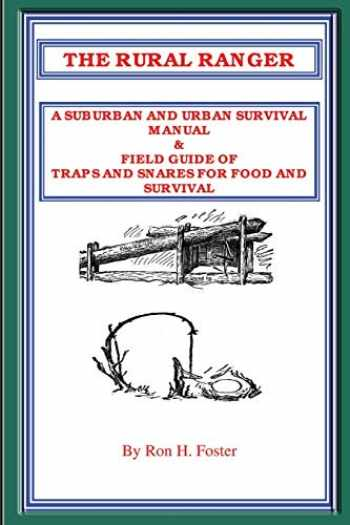 9781411600737-1411600738-THE RURAL RANGER A SUBURBAN AND URBAN SURVIVAL MANUAL & FIELD GUIDE OF TRAPS AND SNARES FOR FOOD AND SURVIVAL
