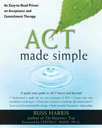 9781572247055-1572247053-ACT Made Simple: An Easy-To-Read Primer on Acceptance and Commitment Therapy (The New Harbinger Made Simple Series)
