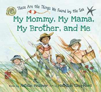 9781771087414-1771087412-My Mommy, My Mama, My Brother, and Me: These Are the Things We Found By the Sea