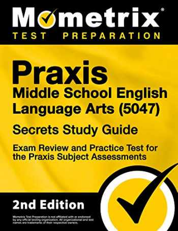 9781516741212-1516741218-Praxis Middle School English Language Arts (5047) Secrets Study Guide - Exam Review and Practice Test for the Praxis Subject Assessments [2nd Edition]
