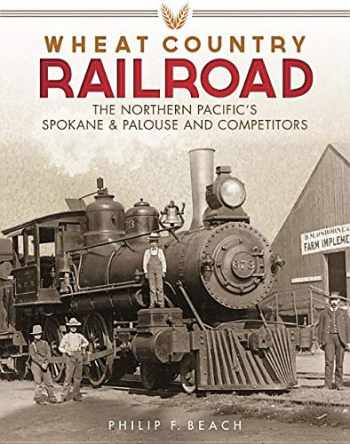 9780874223613-087422361X-Wheat Country Railroad: The Northern Pacific's Spokane & Palouse and Competitors